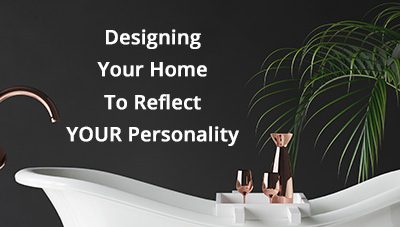 Designing Your Home To Reflect YOUR Personality