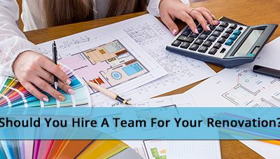 Should You Hire A Team For Your Renovation?